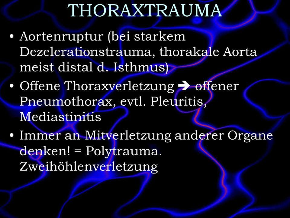 THORAXTRAUMA Aortenruptur (bei starkem Dezelerationstrauma, thorakale Aorta meist distal d. Isthmus)