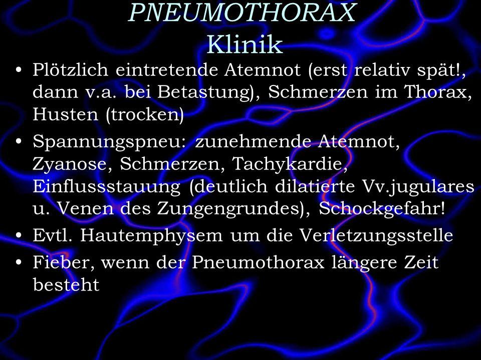PNEUMOTHORAX Klinik Plötzlich eintretende Atemnot (erst relativ spät!, dann v.a. bei Betastung), Schmerzen im Thorax, Husten (trocken)