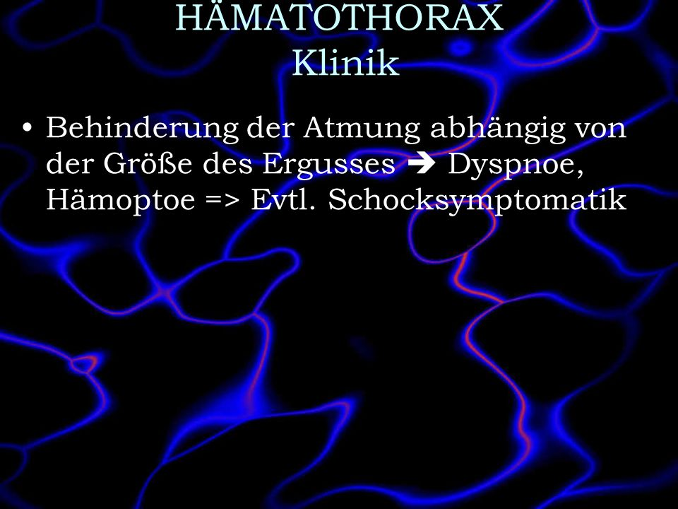 HÄMATOTHORAX Klinik Behinderung der Atmung abhängig von der Größe des Ergusses  Dyspnoe, Hämoptoe => Evtl.