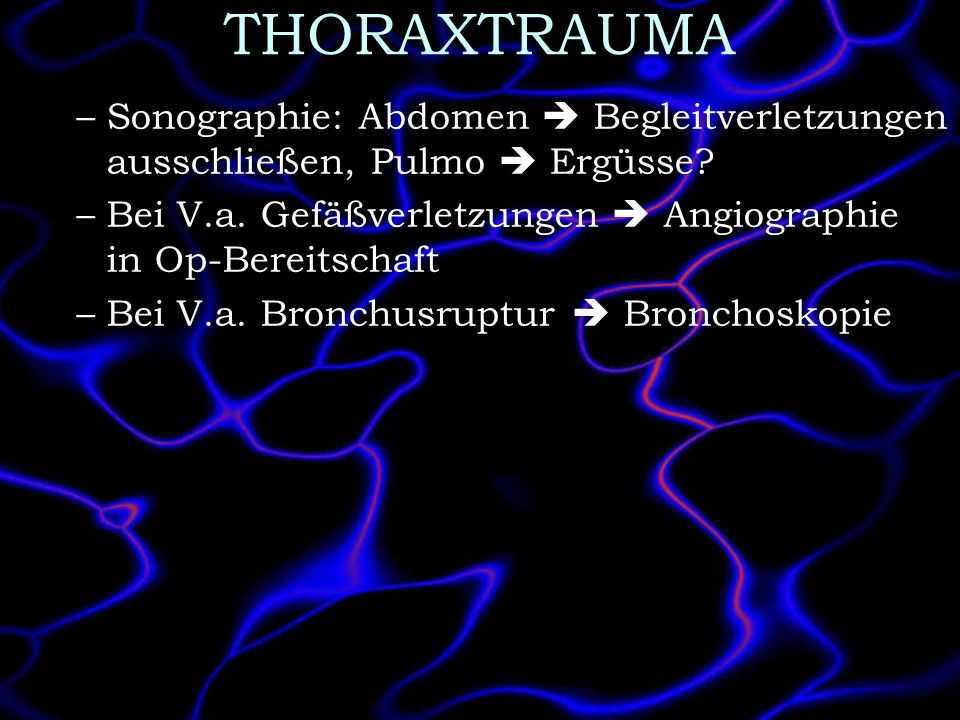 THORAXTRAUMA Sonographie: Abdomen  Begleitverletzungen ausschließen, Pulmo  Ergüsse Bei V.a. Gefäßverletzungen  Angiographie in Op-Bereitschaft.