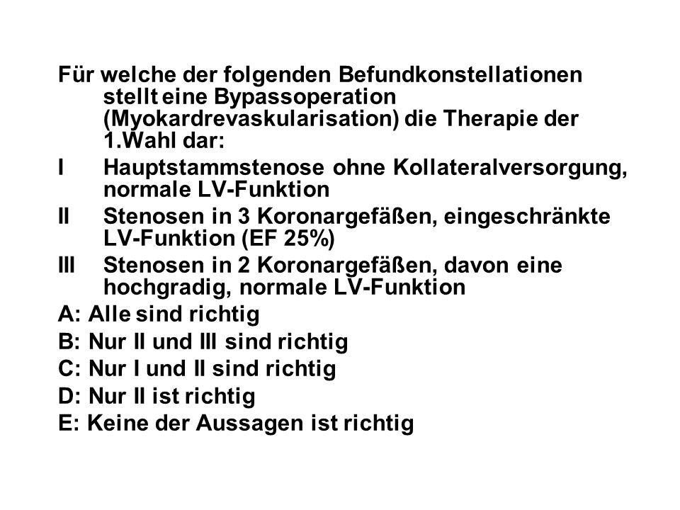 Für welche der folgenden Befundkonstellationen stellt eine Bypassoperation (Myokardrevaskularisation) die Therapie der 1.Wahl dar: