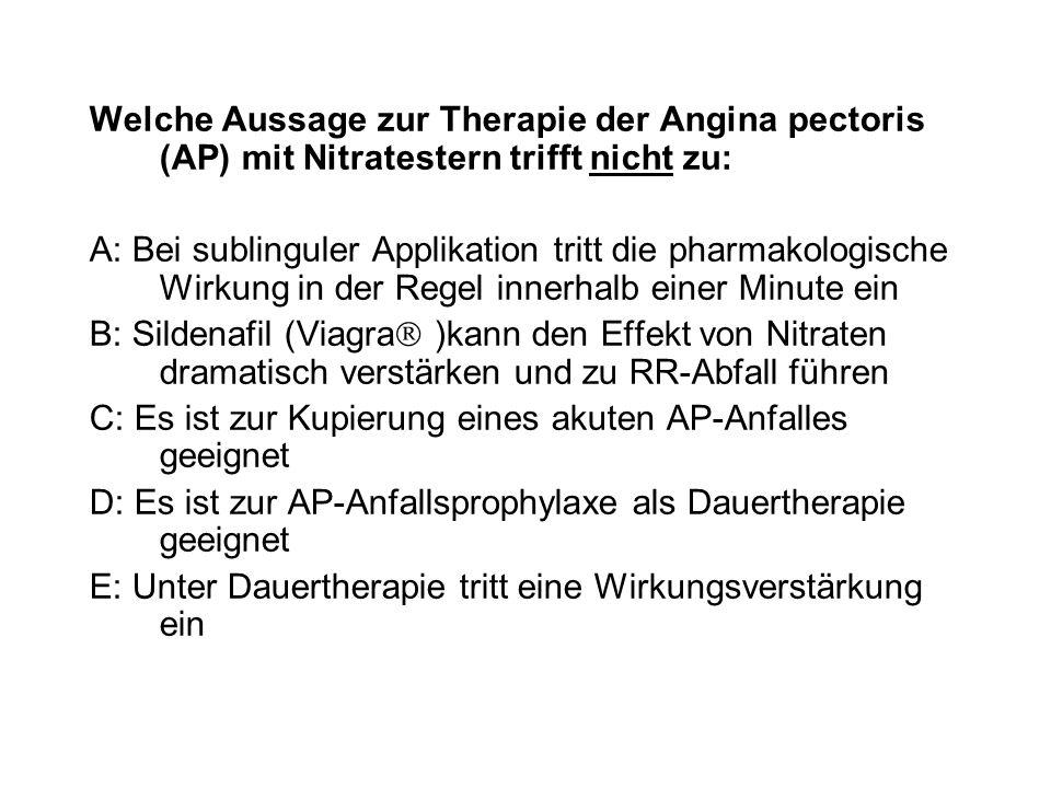 Welche Aussage zur Therapie der Angina pectoris (AP) mit Nitratestern trifft nicht zu: