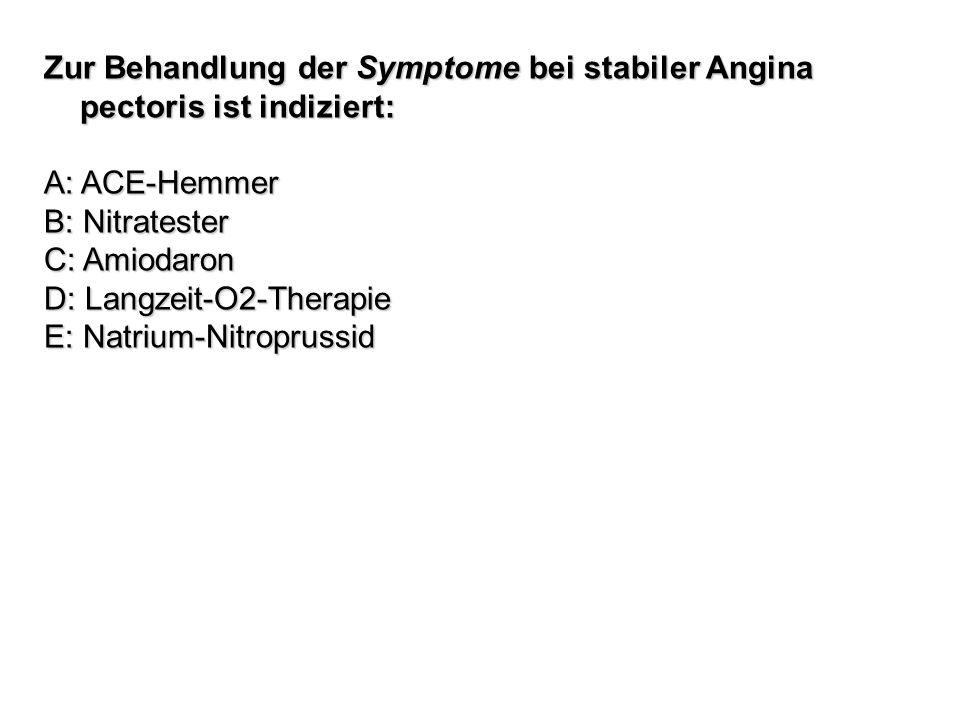 Zur Behandlung der Symptome bei stabiler Angina pectoris ist indiziert: