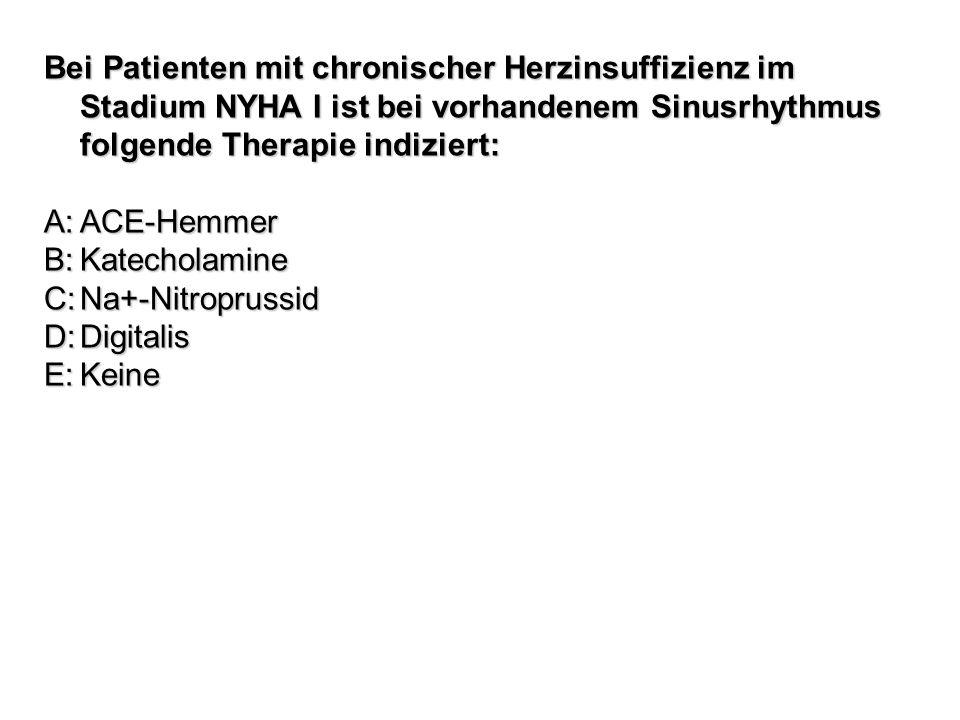 Bei Patienten mit chronischer Herzinsuffizienz im Stadium NYHA I ist bei vorhandenem Sinusrhythmus folgende Therapie indiziert: