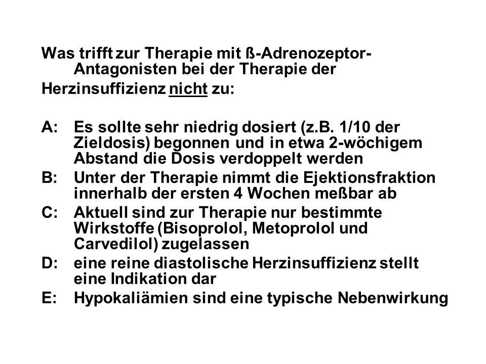 Was trifft zur Therapie mit ß-Adrenozeptor-Antagonisten bei der Therapie der