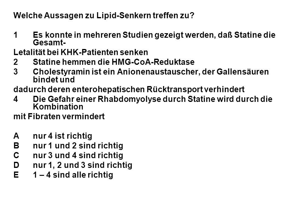 Welche Aussagen zu Lipid-Senkern treffen zu