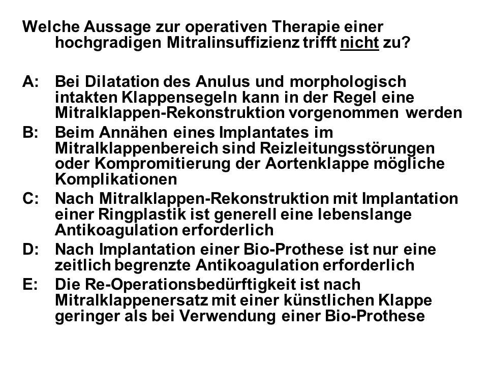 Welche Aussage zur operativen Therapie einer hochgradigen Mitralinsuffizienz trifft nicht zu