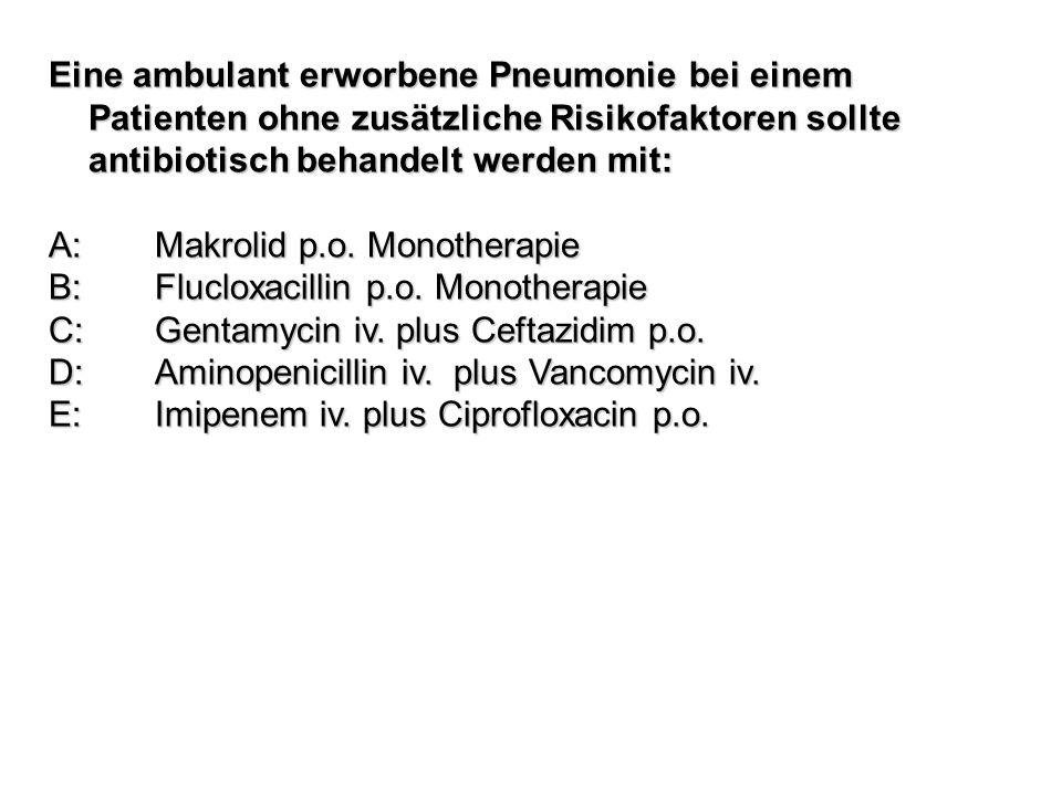 Eine ambulant erworbene Pneumonie bei einem Patienten ohne zusätzliche Risikofaktoren sollte antibiotisch behandelt werden mit: