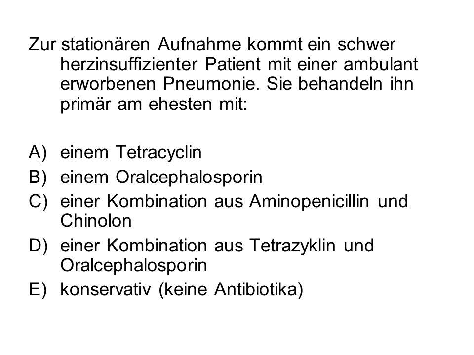 Zur stationären Aufnahme kommt ein schwer herzinsuffizienter Patient mit einer ambulant erworbenen Pneumonie. Sie behandeln ihn primär am ehesten mit: