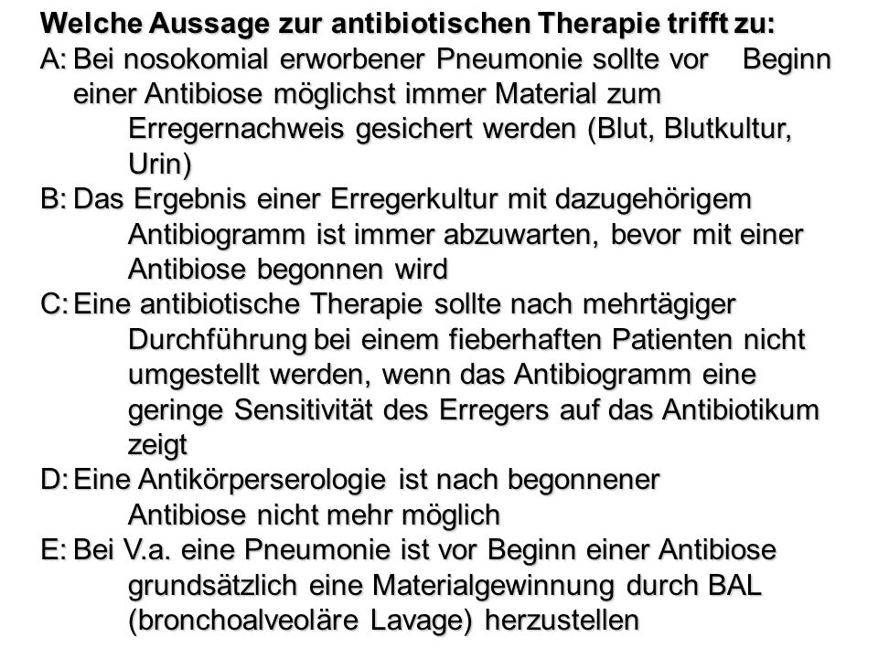 Welche Aussage zur antibiotischen Therapie trifft zu: