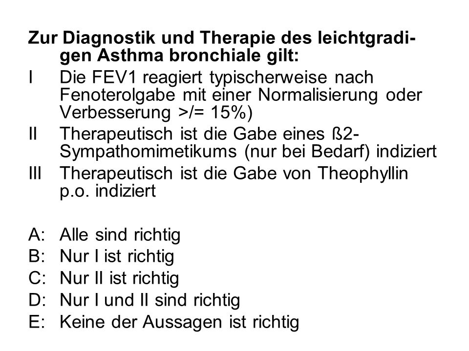 Zur Diagnostik und Therapie des leichtgradi- gen Asthma bronchiale gilt: