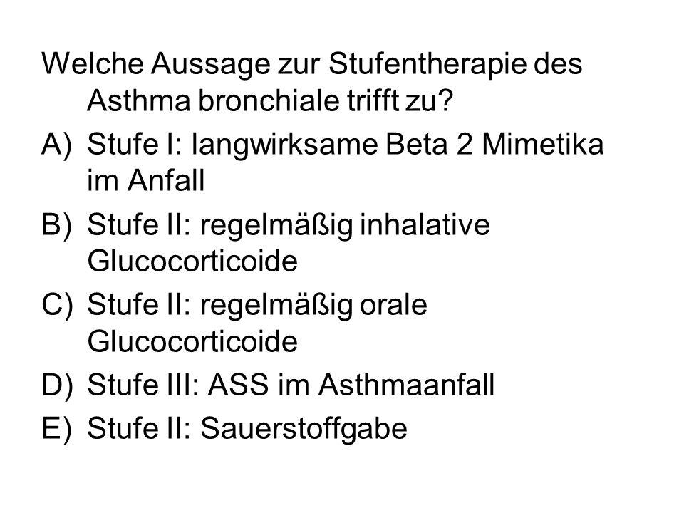 Welche Aussage zur Stufentherapie des Asthma bronchiale trifft zu