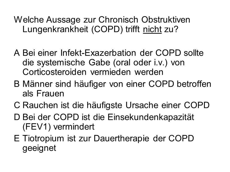 Welche Aussage zur Chronisch Obstruktiven Lungenkrankheit (COPD) trifft nicht zu