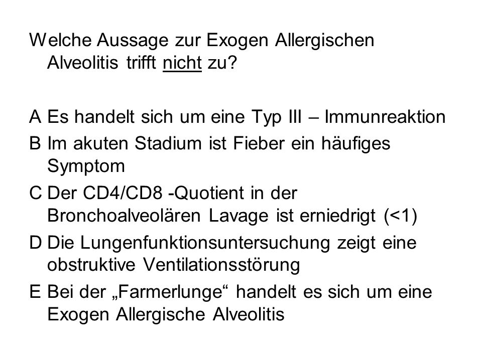 Welche Aussage zur Exogen Allergischen Alveolitis trifft nicht zu