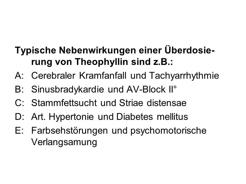 Typische Nebenwirkungen einer Überdosie-rung von Theophyllin sind z. B