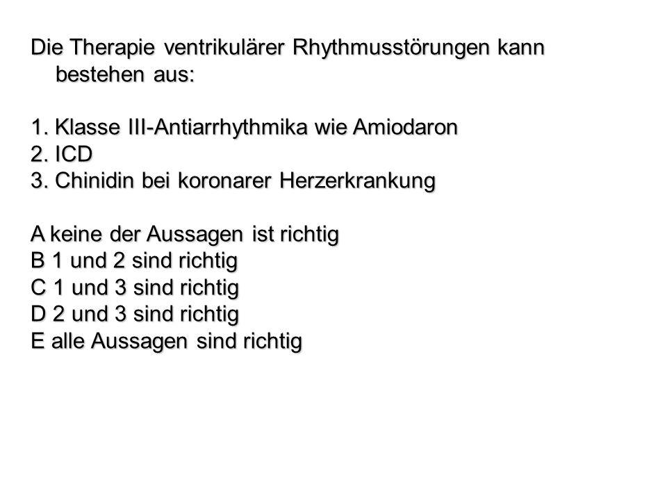 Die Therapie ventrikulärer Rhythmusstörungen kann bestehen aus: