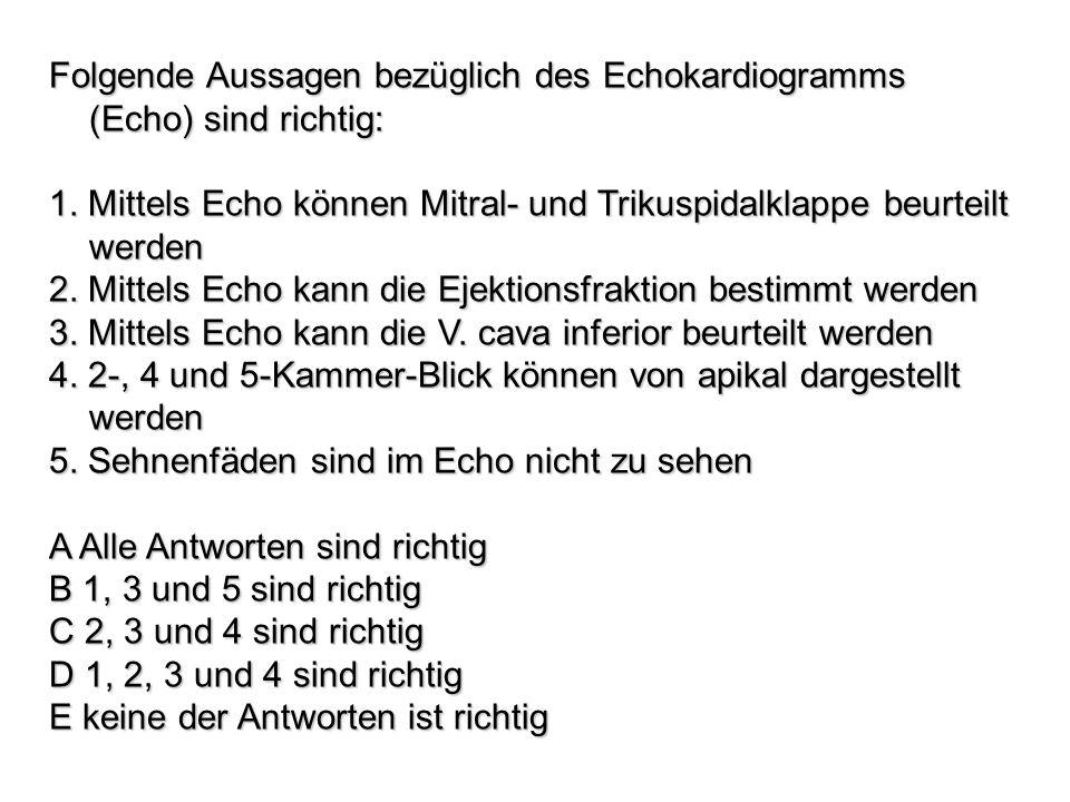 Folgende Aussagen bezüglich des Echokardiogramms (Echo) sind richtig: