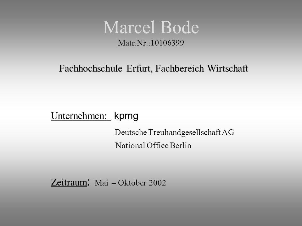 Marcel Bode Matr.Nr.:10106399 Fachhochschule Erfurt, Fachbereich Wirtschaft. Unternehmen: kpmg Deutsche Treuhandgesellschaft AG.