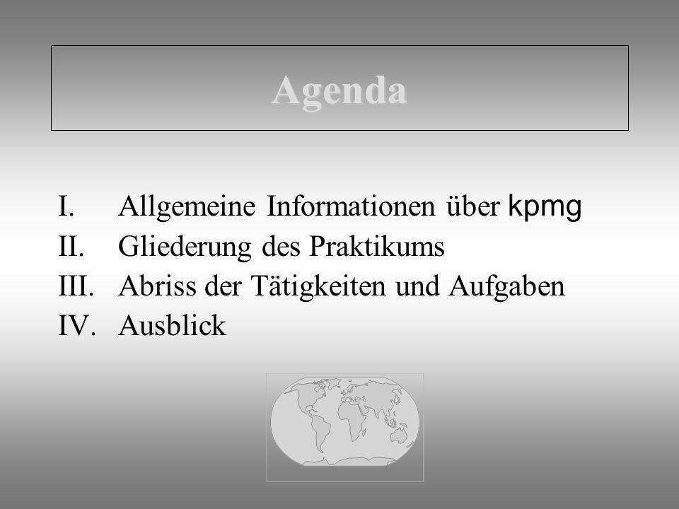 Agenda Allgemeine Informationen über kpmg Gliederung des Praktikums