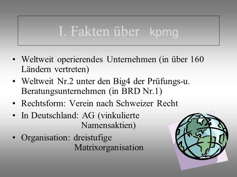 I. Fakten über kpmg Weltweit operierendes Unternehmen (in über 160 Ländern vertreten)
