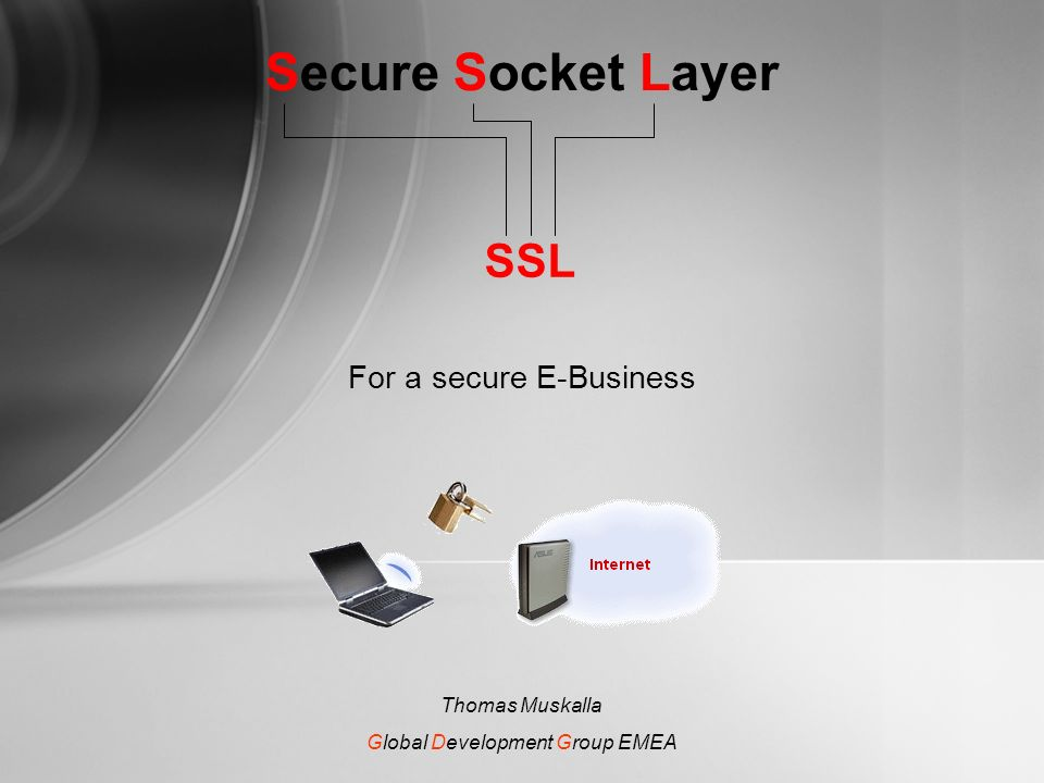 Secure Socket Layer SSL For a secure E-Business Thomas Muskalla