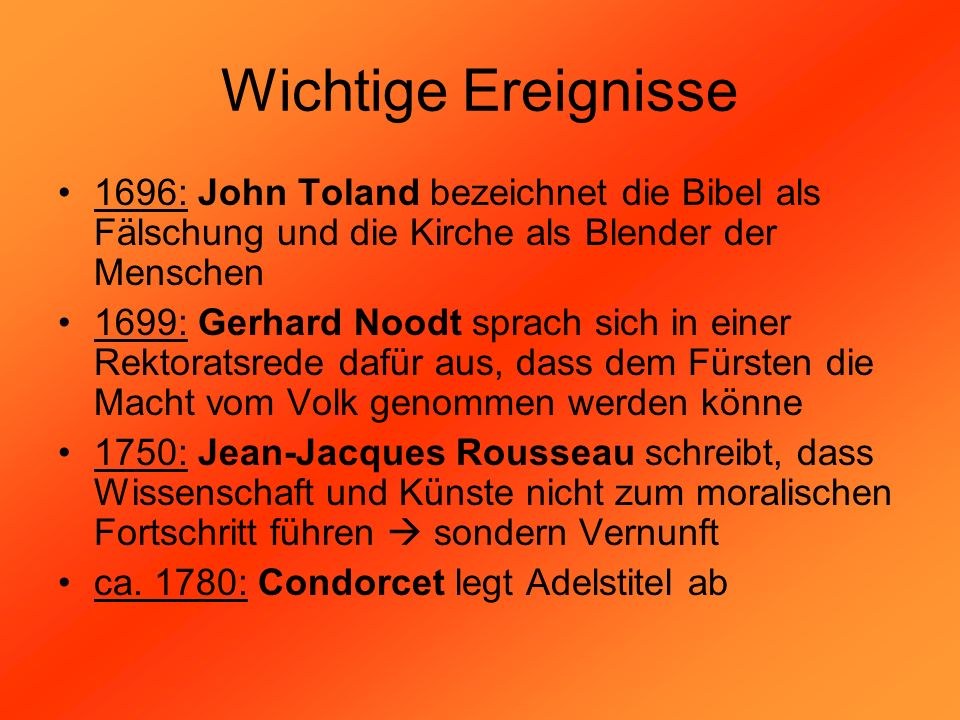 Wichtige Ereignisse 1696: John Toland bezeichnet die Bibel als Fälschung und die Kirche als Blender der Menschen.