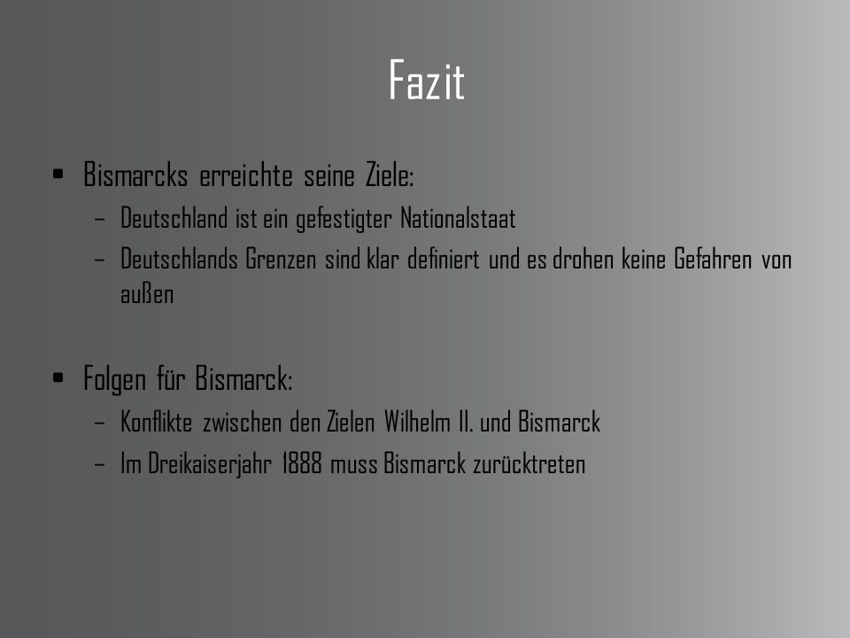 Fazit Bismarcks erreichte seine Ziele: Folgen für Bismarck: