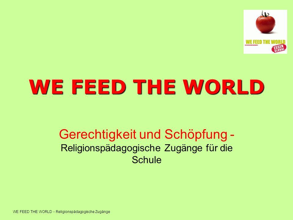 WE FEED THE WORLD Gerechtigkeit und Schöpfung - Religionspädagogische Zugänge für die Schule.