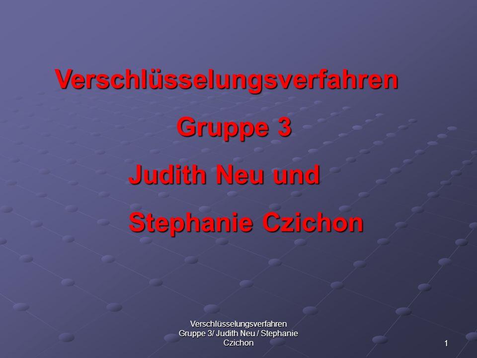 Verschlüsselungsverfahren Gruppe 3/ Judith Neu / Stephanie Czichon