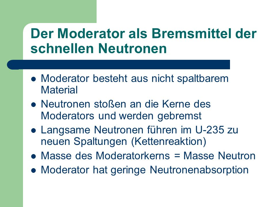 Der Moderator als Bremsmittel der schnellen Neutronen
