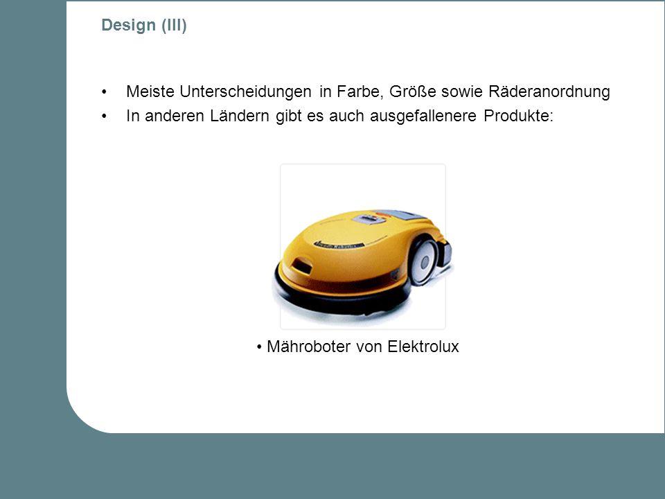 Design (III) Meiste Unterscheidungen in Farbe, Größe sowie Räderanordnung. In anderen Ländern gibt es auch ausgefallenere Produkte: