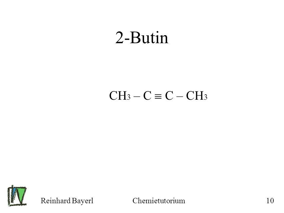 2-Butin CH3 – C  C – CH3 Reinhard Bayerl Chemietutorium