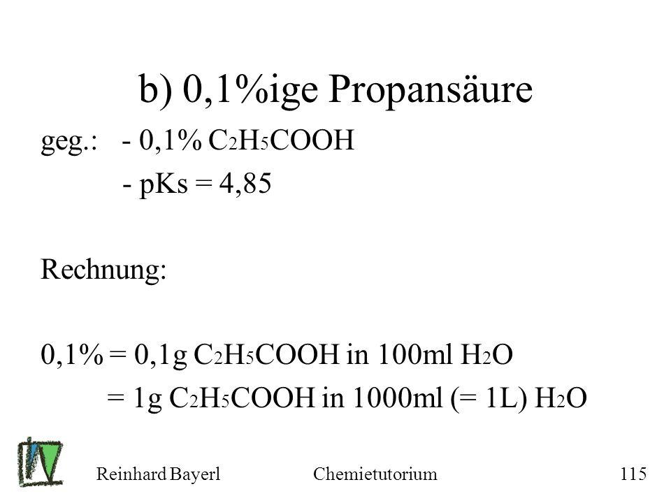 b) 0,1%ige Propansäure geg.: - 0,1% C2H5COOH - pKs = 4,85 Rechnung: