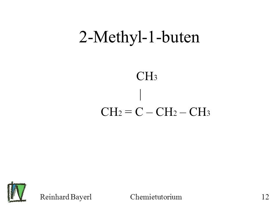 2-Methyl-1-buten CH3 | CH2 = C – CH2 – CH3 Reinhard Bayerl