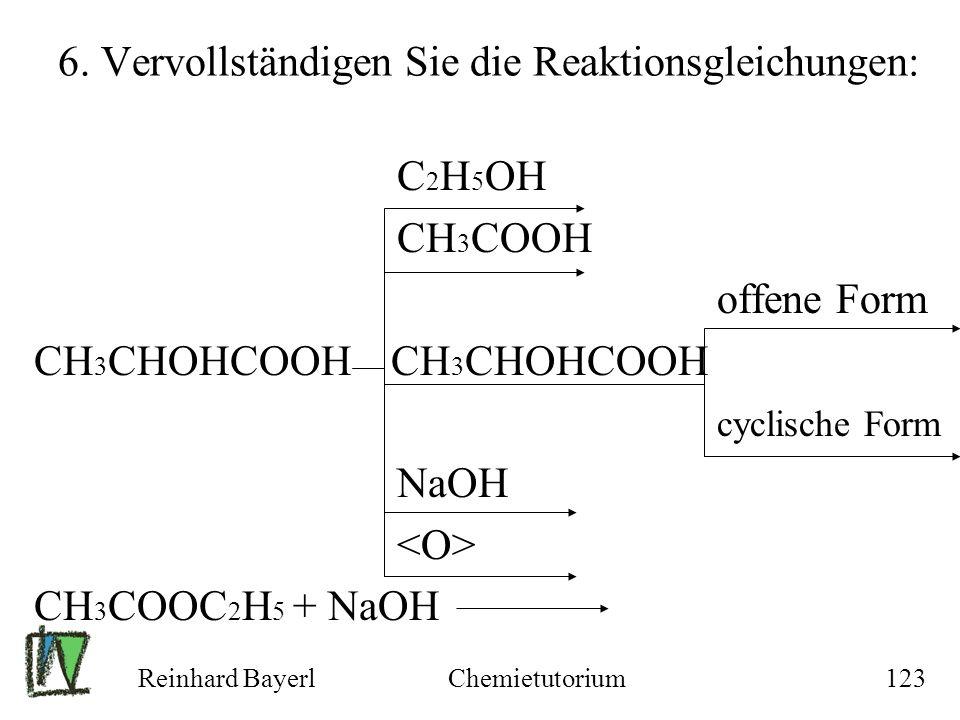 6. Vervollständigen Sie die Reaktionsgleichungen: