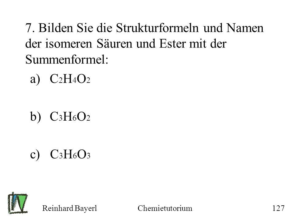 7. Bilden Sie die Strukturformeln und Namen der isomeren Säuren und Ester mit der Summenformel: