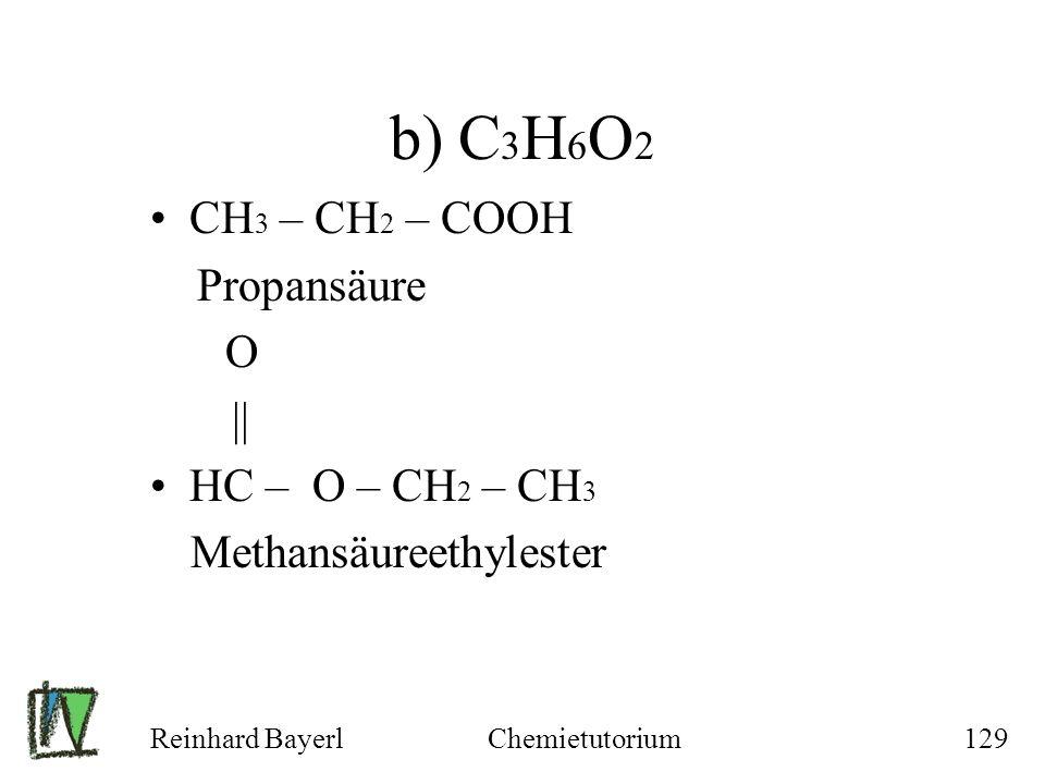 b) C3H6O2 CH3 – CH2 – COOH Propansäure O || HC – O – CH2 – CH3