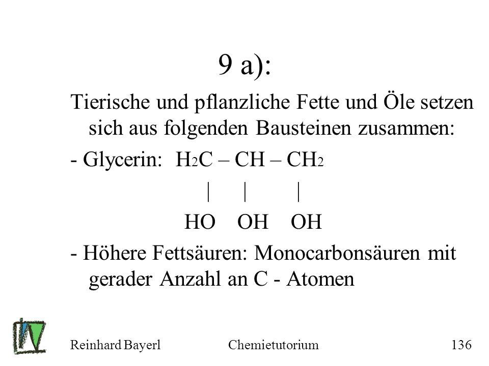 9 a): Tierische und pflanzliche Fette und Öle setzen sich aus folgenden Bausteinen zusammen: - Glycerin: H2C – CH – CH2.