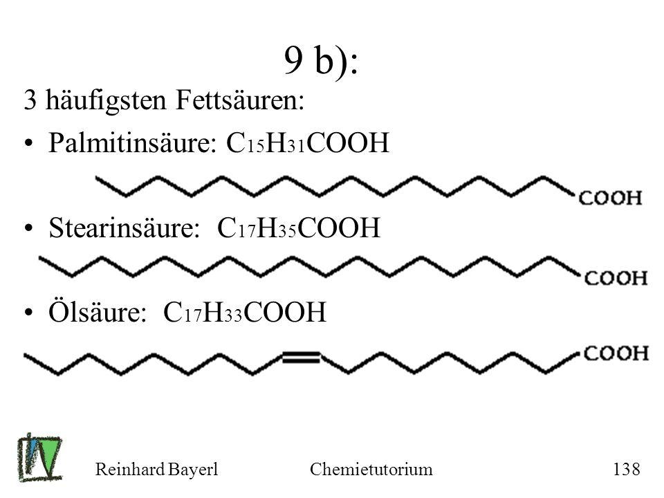 9 b): 3 häufigsten Fettsäuren: Palmitinsäure: C15H31COOH