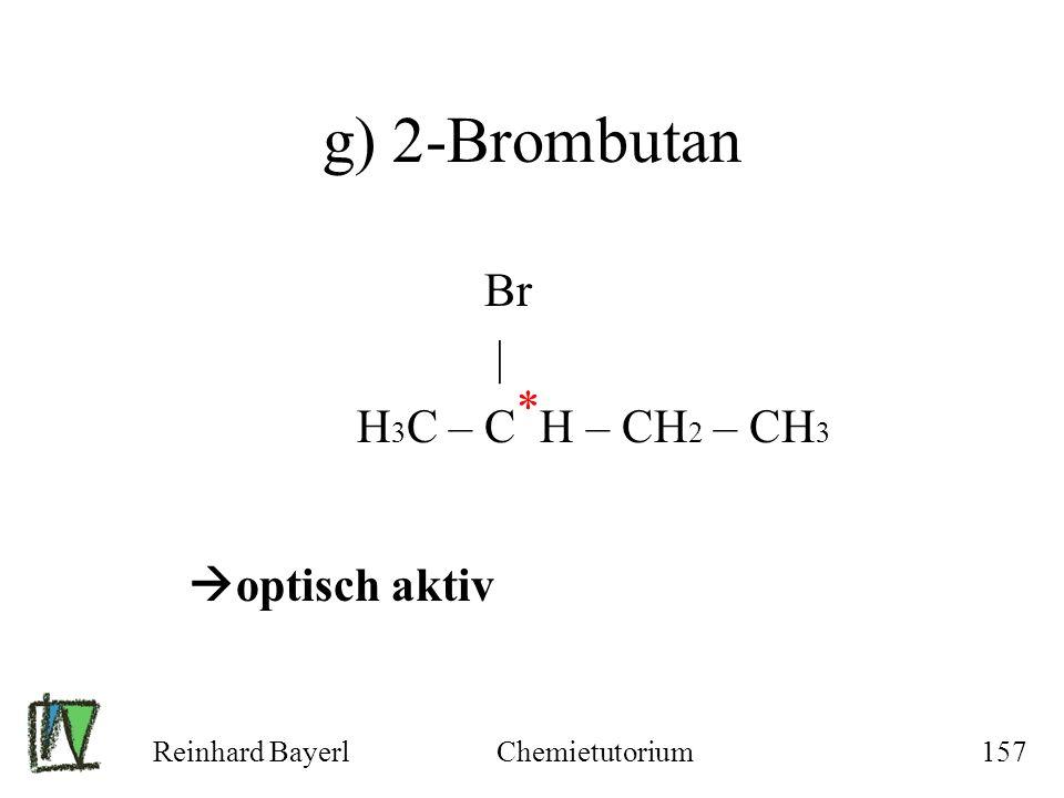g) 2-Brombutan Br | H3C – C H – CH2 – CH3 * optisch aktiv
