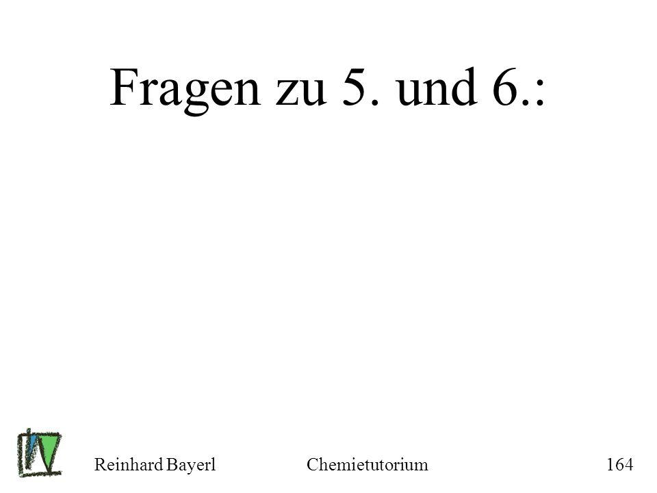 Fragen zu 5. und 6.: Reinhard Bayerl Chemietutorium