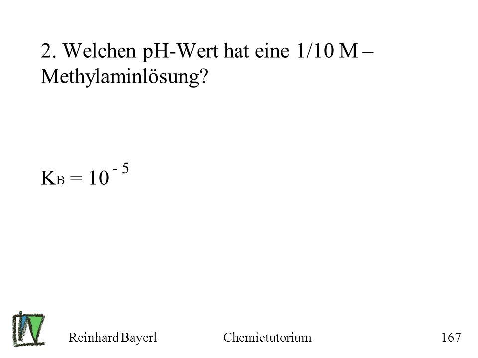 2. Welchen pH-Wert hat eine 1/10 M – Methylaminlösung KB = 10