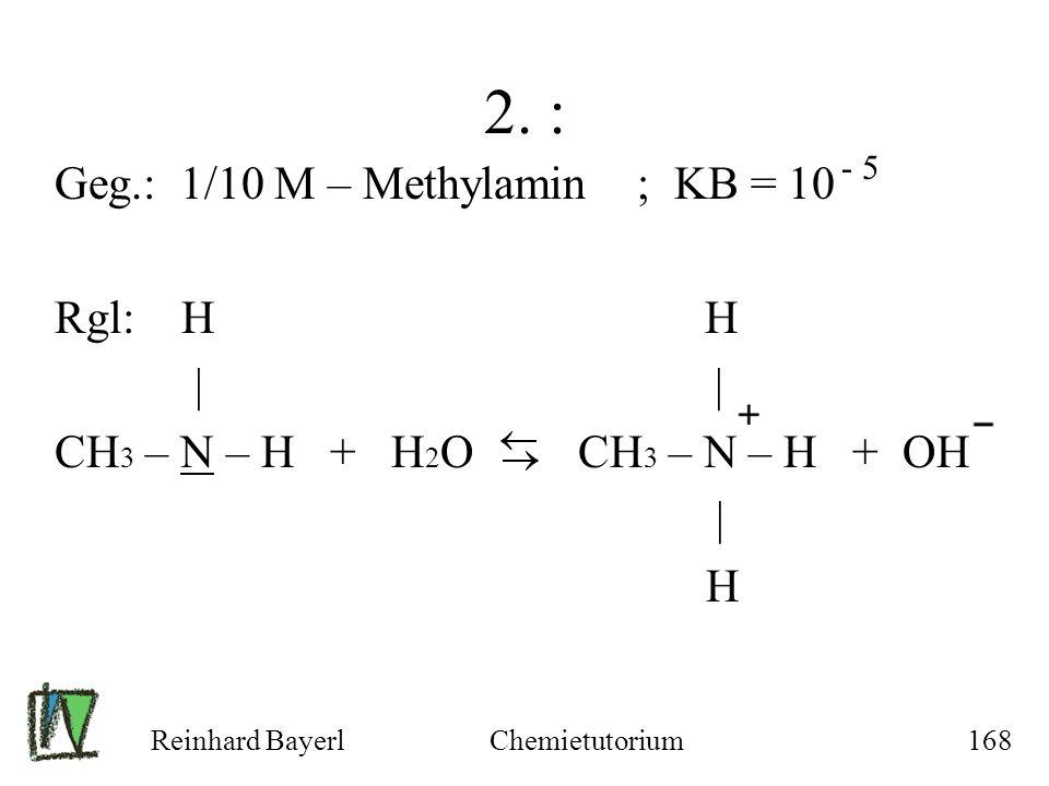 2. : Geg.: 1/10 M – Methylamin ; KB = 10 Rgl: H H | |