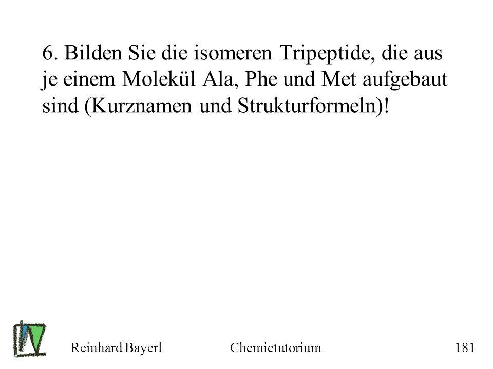 6. Bilden Sie die isomeren Tripeptide, die aus je einem Molekül Ala, Phe und Met aufgebaut sind (Kurznamen und Strukturformeln)!