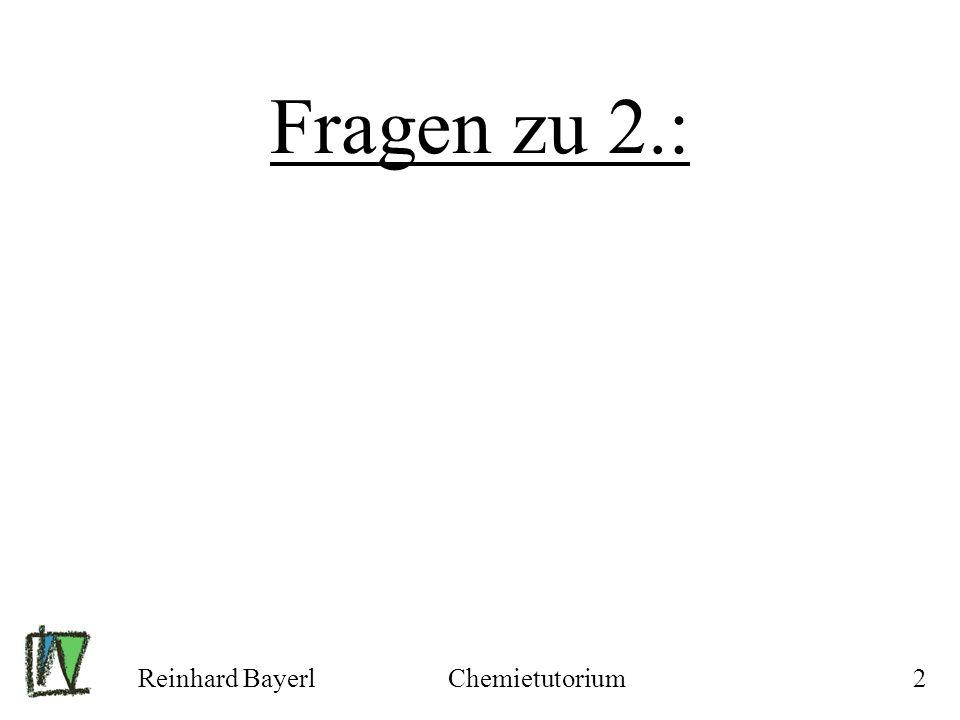 Fragen zu 2.: Reinhard Bayerl Chemietutorium