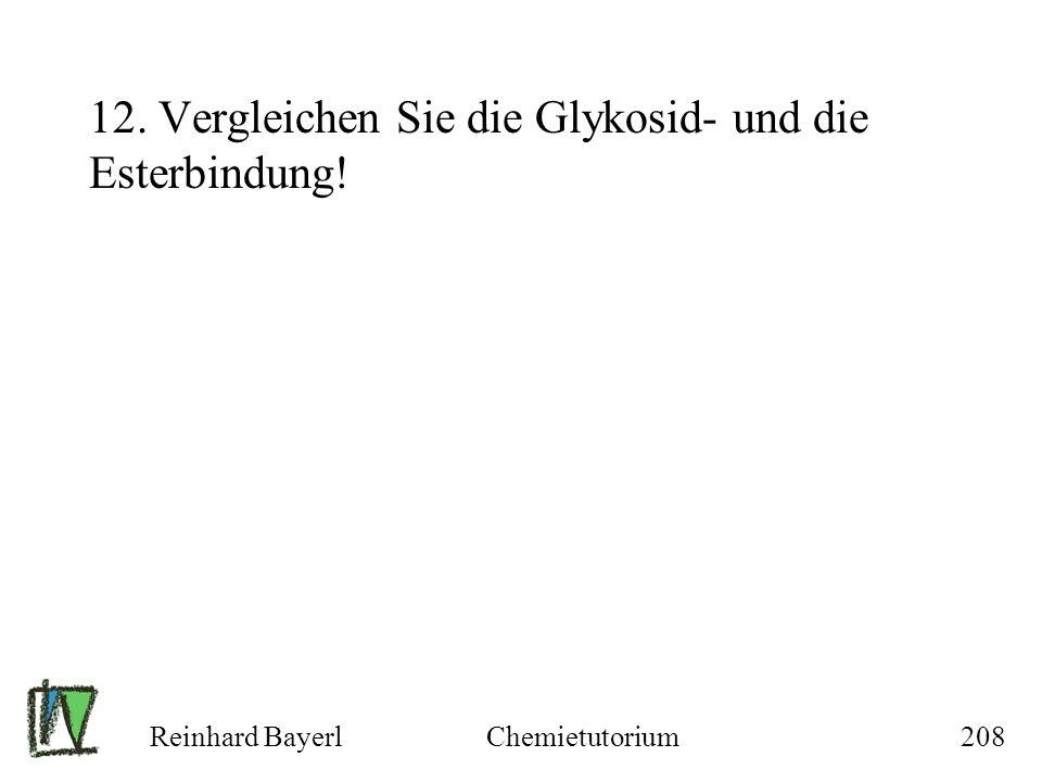 12. Vergleichen Sie die Glykosid- und die Esterbindung!