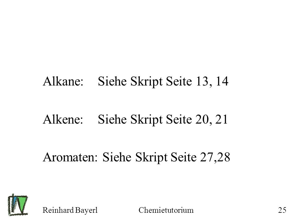 Alkane: Siehe Skript Seite 13, 14 Alkene: Siehe Skript Seite 20, 21
