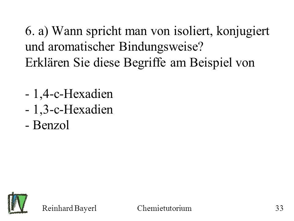 6. a) Wann spricht man von isoliert, konjugiert und aromatischer Bindungsweise Erklären Sie diese Begriffe am Beispiel von - 1,4-c-Hexadien - 1,3-c-Hexadien - Benzol
