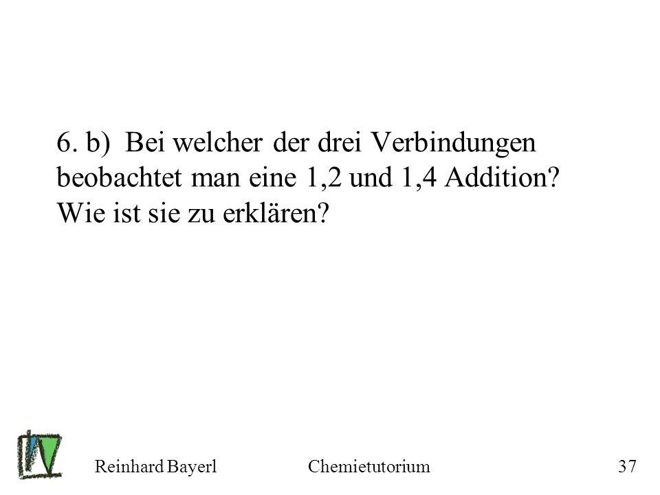 6. b) Bei welcher der drei Verbindungen beobachtet man eine 1,2 und 1,4 Addition Wie ist sie zu erklären