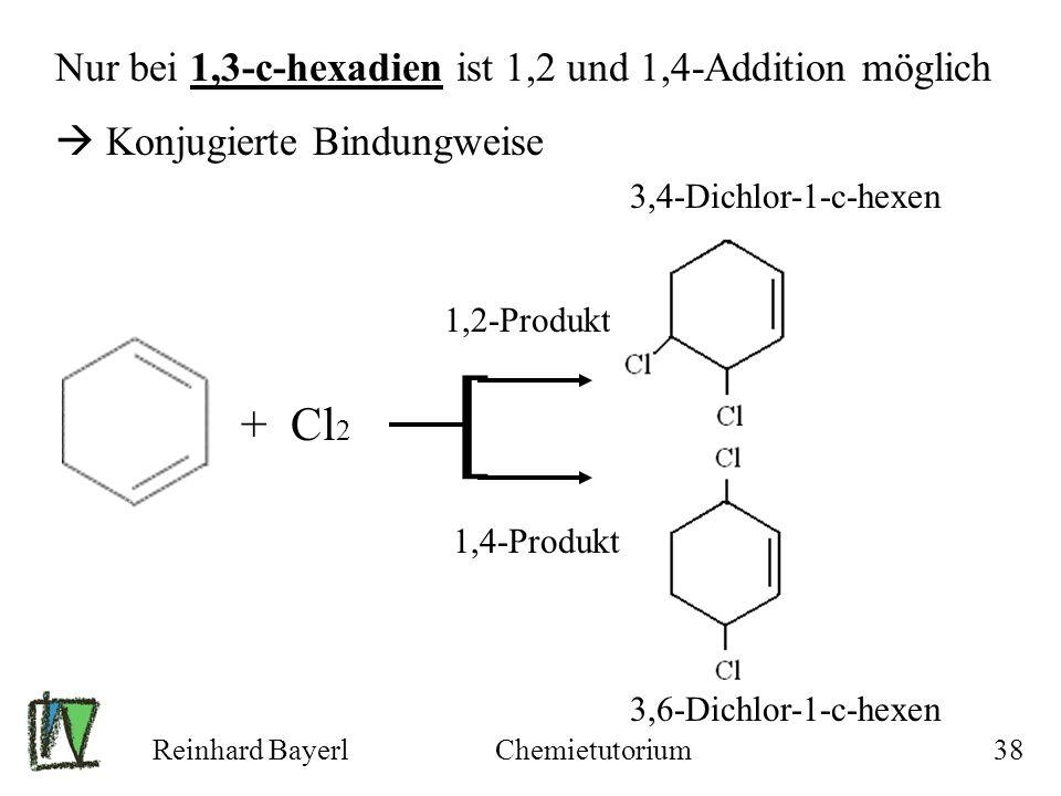  + Cl2 Nur bei 1,3-c-hexadien ist 1,2 und 1,4-Addition möglich